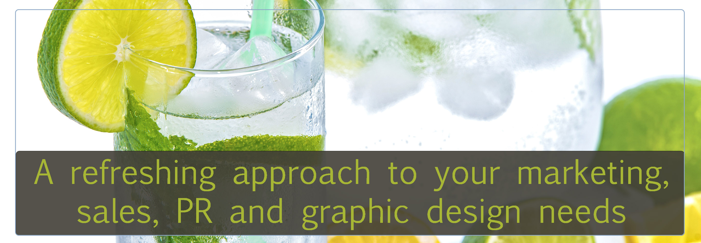 Home page A refreshing approach to your marketing, PR and graphic design needs